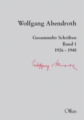 Abendroth, Wolfgang - Gesammelte Schriften. Band 1. 1926-1948