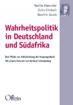 Neville Alexander/Jutta Limbach/Joachim Gauck: Wahrheitspolitik in Deutschland und Südafrika - Drei Pfade zur Aufarbeitung der Vergangenheit