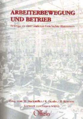 Michael Buckmiller / Reinhard Jacobs / Hannelore Renners (Hrsg.): Arbeiterbewegung und Betrieb - Beiträge zu einer anderen Geschichte Hannovers. Für Christian Riechers (1936 - 1993)
