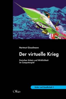Gieselmann, Hartmut: Der virtuelle Krieg. Zwischen Schein und Wirklichkeit im Computerspiel