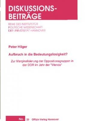 Hilger, Peter: Aufbruch in die Bedeutungslosigkeit? Zur Marginalisierung der Oppositionsgruppen in der DDR im Jahr der »Wende«.