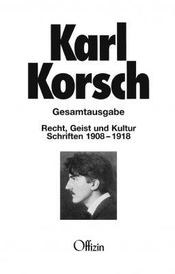 Korsch, Karl  -  Recht, Geist und Kultur -Schriften 1908-1918  (Gesamtausgabe - Band 1)