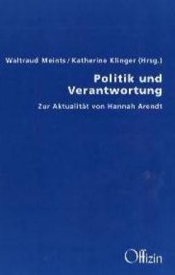Waltraud Meints, Katherine Klinger (Hrsg.): Politik und Verantwortung - Zur Aktualität von Hannah Arendt