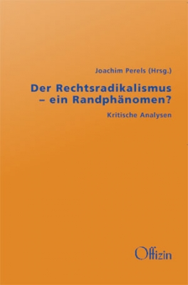 Perels, Joachim (Hrsg.): Der Rechtsradikalismus - ein Randphänomen? Kritische Analysen