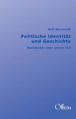 Wernstedt, Rolf: Politische Identität und Geschichte - Nachdenken über unsere Zeit