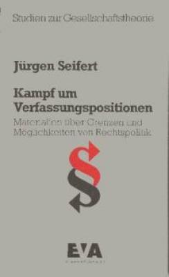 Seifert, Jürgen: Kampf um Verfassungspositionen - Materialien über Grenzen und Möglichkeiten von Rechtspolitik