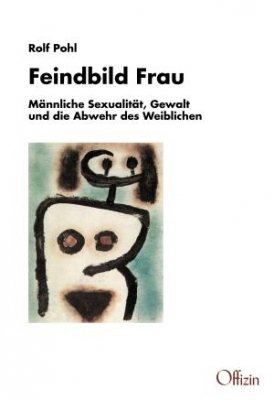 Pohl, Rolf: Feindbild Frau - Männliche Sexualität, Gewalt und die Abwehr des Weiblichen. Mit einer akt.Vorwort zur Neuauflage als Paperback