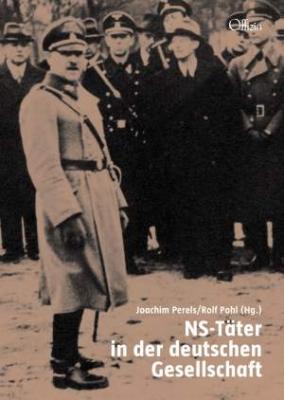 Joachim Perels/Rolf Pohl (Hg.): NS-Täter in der deutschen Gesellschaft