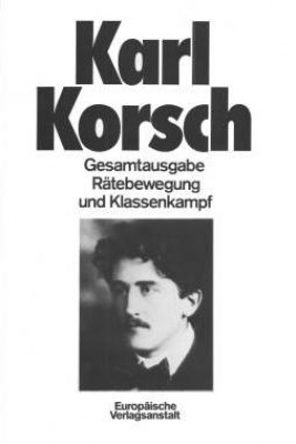Korsch, Karl  - Rätebewegung und Klassenkampf (Gesamtausgabe - Band 2)