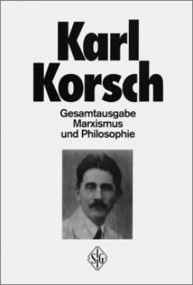 Korsch, Karl -  Marxismus und Philosophie (Gesamtausgabe - Band 3)