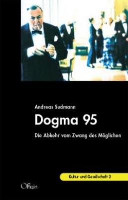 Sudmann, Andreas: Dogma 95 - Die Abkehr vom Zwang des Möglichen