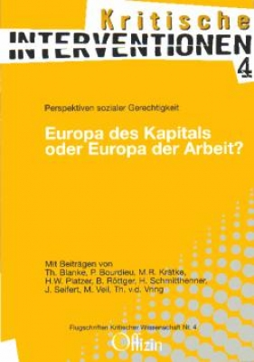 (Kritische Interventionen 4) Europa des Kapitals oder Europa der Arbeit? - Perspektiven sozialer Gerechtigkeit