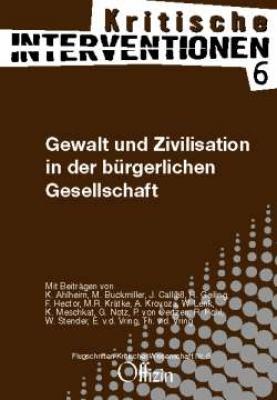 (Kritische Interventionen 6) Gewalt und Zivilisation in der bürgerlichen Gesellschaft