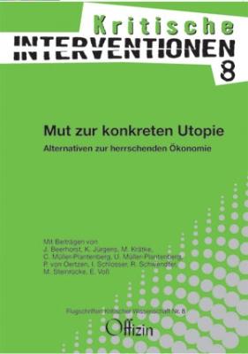 (Kritische Interventionen 8) Mut zur konkreten Utopie - Alternativen zur herrschenden Ökonomie