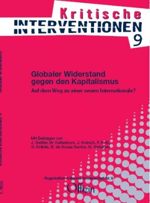 (Kritische Interventionen 9) Globaler Widerstand gegen den Kapitalismus - Auf dem Weg zu einer neuen Internationale?