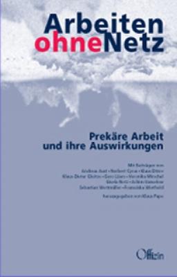 Pape, Klaus (Hrsg.): Arbeiten ohne Netz - Prekäre Arbeit und ihre Auswirkungen