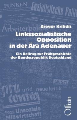 Kritidis, Gregor: Linkssozialistische Opposition in der Ära Adenauer