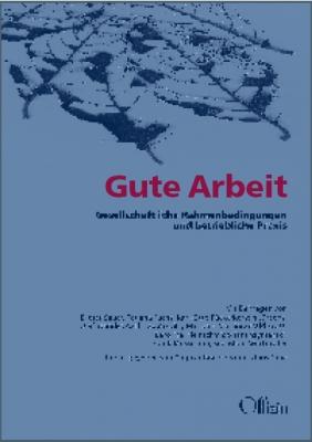 Dagmar Borchers/Klaus Pape (Hrsg.): Gute Arbeit - Gesellschaftliche Rahmenbedingungen und betriebliche Praxis