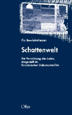 Bowinkelmann, Pia: Schattenwelt - Die Vernichtung der Juden, dargestellt im französischen Dokumentarfilm