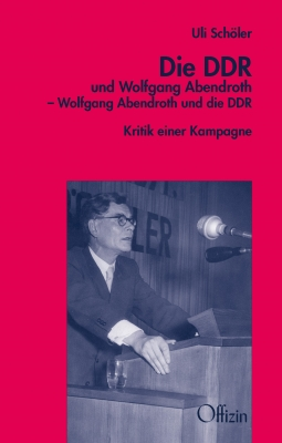 Schöler, Uli: Die DDR und Wolfgang Abendroth – Wolfgang Abendroth und die DDR