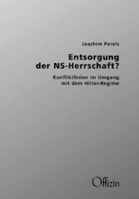 Perels, Joachim: Entsorgung der NS-Herrschaft? Konfliktlinien im Umgang mit dem Hitler-Regime