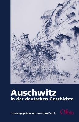 Perels, Joachim (Hg.) : Auschwitz in der deutschen Geschichte