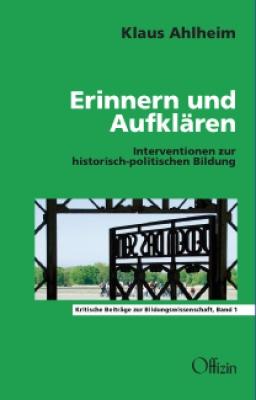 Ahlheim, Klaus: Erinnern und Aufklären - Interventionen zur historisch-politischen Bildung
