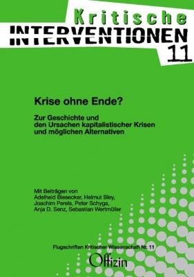 (Kritische Interventionen 11) Krise ohne Ende? Zur Geschichte und den Ursachen kapitalistischer Krisen und möglichen Alternativen