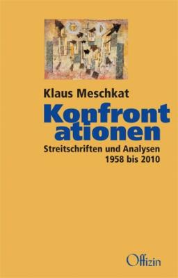 Meschkat, Klaus: Konfrontationen Streitschriften und Analysen 1958 bis 2010