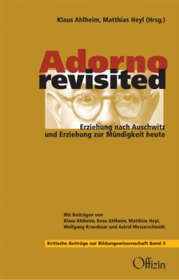 Heyl, Matthias und Ahlheim, Klaus (Hrsg.): Adorno revisited Erziehung nach Auschwitz und Erziehung zur Mündigkeit heute