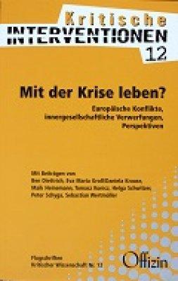 (Kritische Interventionen 12) Mit der Krise leben? Europäische Konflikte, innergesellschaftliche Verwerfungen, Perspektiven