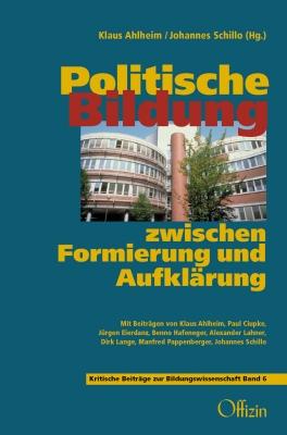 Ahlheim, Klaus / Schillo, Johannes: Politische Bildung zwischen Formierung und Aufklärung