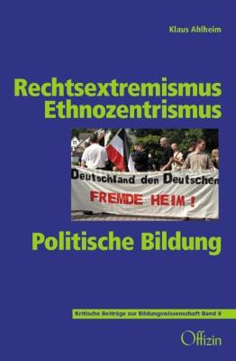 Ahlheim,  Klaus: Rechtsextremismus - Ethnozentrismus - Politische Bildung