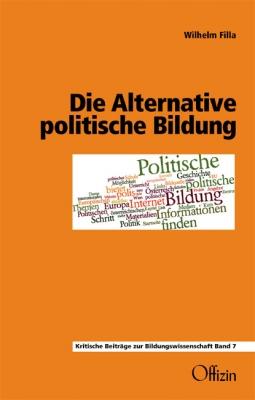 Filla, Wilhelm:  Die Alternative politische Bildung
