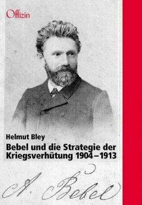 Bley, Helmut: Bebel und die Strategie der Kriegsverhütung 1904– 1913
