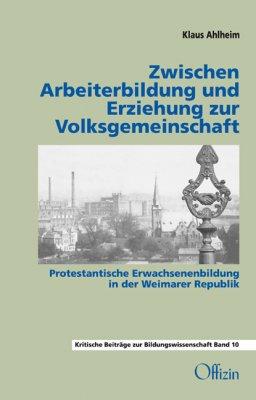 Klaus Ahlheim, Zwischen Arbeiterbildung und Erziehung zur Volksgemeinschaft. Protestantische Erwachsenenbildung in der Weimarer Republik
