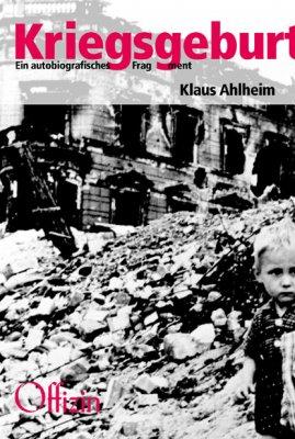 Klaus Ahlheim, Kriegsgeburt. Ein autobiografisches Fragment.Mit einem Nachwort von Michael Buckmiller