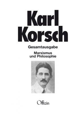 Korsch, Karl, Marxismus und Philosophie. Gesamtausgabe Band 3