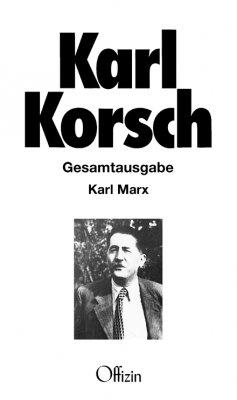 Karl Korsch, Karl Marx. Gesamtausgabe Band 6