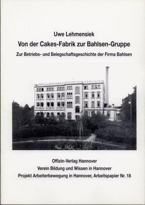 Lehmensiek, Uwe: Von der Cakes-Fabrik zur Bahlsen Gruppe. Zur Betriebs- und Belegschaftsgeschichte der Firma Bahlsen