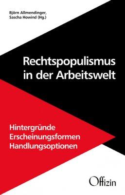 Björn Allmendinger, Sascha Howind (Hg.): Rechtspopulismus in der Arbeitswelt Hintergründe - Erscheinungsformen - Handlungsoptionen