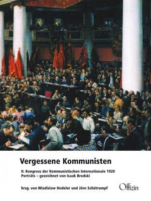 Vergessene Kommunisten II. Kongress der Kommunistischen Internationale 1920 Porträts – gezeichnet von Isaak Brodski Hrsg. von Wladislaw Hedeler und Jörn Schütrumpf